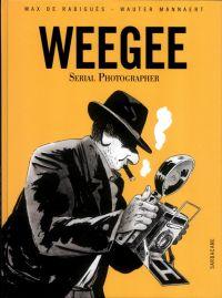 Weegee, Serial photographer : , bd chez Sarbacane de de Radiguès