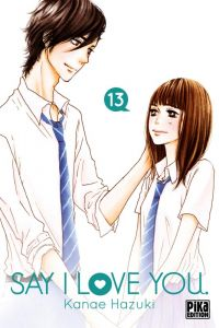 Say I love you  T13, manga chez Pika de Kanae