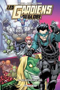 Les Gardiens du Globe T4 : Au-dessus des Lois, comics chez Delcourt de Hester, Nauck, Eltaeb