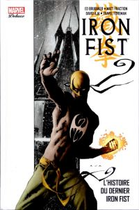 Iron Fist T1 : L'histoire du dernier Iron Fist, comics chez Panini Comics de Brubaker, Fraction, Fernandez, Buscema, Heath, Foreman, Aja, Evans, Severin, Martin, White, Brown, Hollingsworth