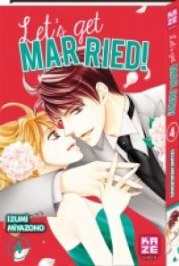 Let's get married !  T4, manga chez Kazé manga de Miyazono