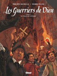 Les Guerriers de Dieu T1 : 1557, la chasse aux hérétiques, bd chez Glénat de Richelle, Wachs, Osuch