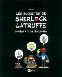 Les Enquêtes de Sherlock Latruffe T2 : Lumière à tous les étages (0), bd chez Bayard de Matyo