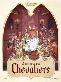 Dans les Cuisines de l'Histoire T1 : A la table des chevaliers (0), bd chez Le Lombard de Bauthian, Nourigat, Badaroux-Denizon