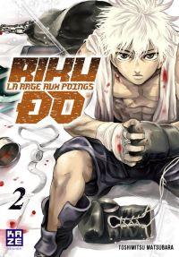 Riku-do la rage aux poings T2, manga chez Kazé manga de Matsubara