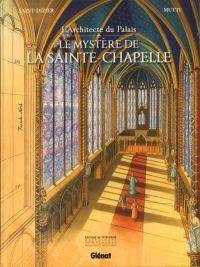 L'Architecte du palais : Le Mystère de la Sainte-Chapelle (0), bd chez Glénat de Saint-Dizier, Mutti, Moreau, Jaffredo