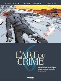 L'Art du crime T6 : Par-dessus les nuages (0), bd chez Glénat de Berlion, Omeyer, Druet, Lerolle