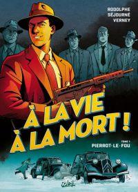 A la vie à la mort T1 : Pierrot le fou (0), bd chez Soleil de Rodolphe, Sejourne, Verney