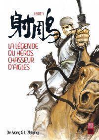 La légende du héros chasseur d'aigles T1, manga chez Urban China de yong, Zhiqing