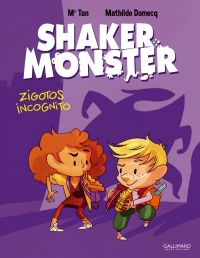 Shaker Monster T2 : Zigotos incognito (0), bd chez Gallimard de Mr Tan, Domecq