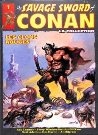 The Savage Sword of Conan - La Collection T1 : Les clous rouges (0), comics chez Hachette de Windsor-Smith, Thomas, Starlin, Milgrom, Kane, Adams