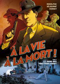 A la vie à la mort T2 : Le Gang des tractions avant (0), bd chez Soleil de Rodolphe, Sejourne, Verney