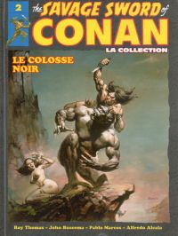 The Savage Sword of Conan - La Collection T2 : Le colosse noir (0), comics chez Hachette de Thomas, Alcala, Buscema, Marcos