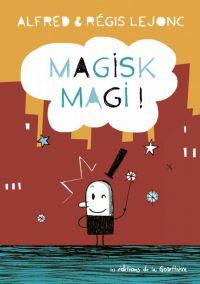 Magisk Magi !, bd chez Editions de la Gouttière de Alfred, Lejonc