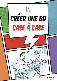 Créer une BD case à case, comics chez Eyrolles de Ilya