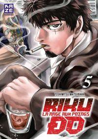 Riku-do la rage aux poings T5, manga chez Kazé manga de Matsubara