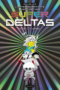 L'Extrabouriffante aventure des Super Deltas T1 : L'appel (0), bd chez Akileos de Cour