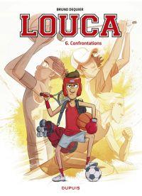 Louca T6 : Confrontations (0), bd chez Dupuis de Dequier