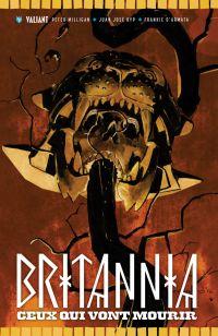 Britannia T2 : Ceux qui vont mourir  (0), comics chez Bliss Comics de Milligan, Juan Jose Ryp, De La Torre, Lee, d' Armata, Nord