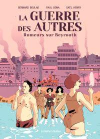 La Guerre des autres : Rumeurs sur Beyrouth (0), bd chez La boîte à bulles de Boulad, Bona, Henry