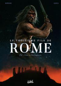 Troisième Fils de Rome T4 : César et Vercingétorix (0), bd chez Soleil de Moënard, Garcia, Facio Garcia