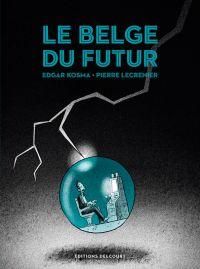 Le Belge T4 : Le Belge du futur (0), bd chez Delcourt de Kosma, Lecrenier