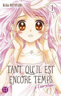 Tant qu'il est encore temps (je t'aimerai) T1, manga chez Nobi Nobi! de Notoyama