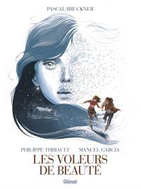 Les Voleurs de beauté, bd chez Glénat de Bruckner, Thirault, Garcia, Minte