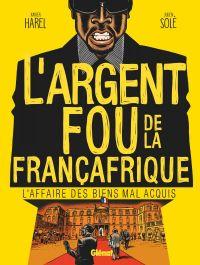 L'Argent fou de la Françafrique, bd chez Glénat de Harel, Solé