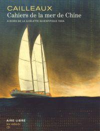 Cahiers de la mer de Chine : A bord de la goélette scientifique Tara (0), bd chez Dupuis de Cailleaux