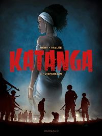 Katanga T3 : Dispersion (0), bd chez Dargaud de Nury, Vallée, Bastide