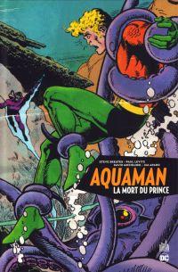 Aquaman : La mort du prince (0), comics chez Urban Comics de Pasko, Michelinie, Kupperberg, Skeates, Conway, Levitz, Newton, Aparo, Potts, Ortiz, Grell, Digikore studio