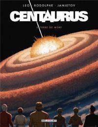 Centaurus T5 : Terre de mort (0), bd chez Delcourt de Léo, Rodolphe, Janjetov