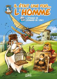 Il était une fois l'homme T6 : L'Epoque de Léonard de Vinci (0), bd chez Soleil de Gaudin, Barbaud, Minte, Hadjiyannakis