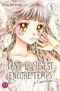 Tant qu'il est encore temps (je t'aimerai) T5, manga chez Nobi Nobi! de Notoyama