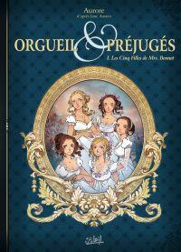 Orgueil et préjugés (Aurore) T1 : Les Cinq Filles de Mrs Bennet (0), bd chez Soleil de Aurore