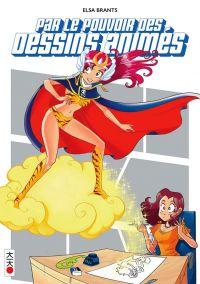 Par le pouvoir des dessins animés, manga chez Kana de Brants