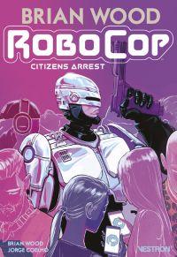 Robocop : Citizens arrest T1, comics chez Vestron de Wood, Coelho, Garbak, Malavia