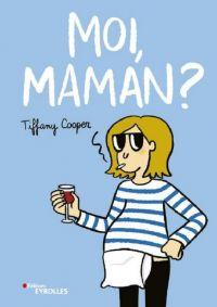 Moi, maman ?, bd chez Eyrolles de Cooper