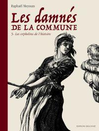 Les Damnés de la Commune T3 : Les Orphelins de l'Histoire (0), bd chez Delcourt de Meyssan