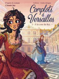 Complots à Versailles T1 : A la cour du roi (0), bd chez Jungle de Carbone, Adragna, Yellow whale