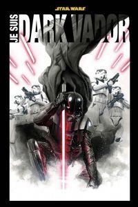 Je suis Dark Vador, comics chez Panini Comics de Soule, Wendig, Aaron, Eliopoulos, Gillen, Pack, Larroca, Deodato Jr, Yu, Kirk, Fiumara, Bachs, Camuncoli, Ross