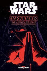 Star Wars : Dark Vador : Les contes du château T1, comics chez Delcourt de Scott, Jones, Wilson III, Howell, Charm, DeVito, Fenoglio, Kirchoff, Pinto, Francavilla