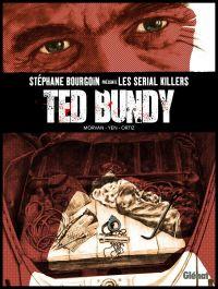 Ted Bundy, bd chez Glénat de Morvan, Scietronc, Ortiz, Tréfouel, de la Maison, Percio, Ooshima