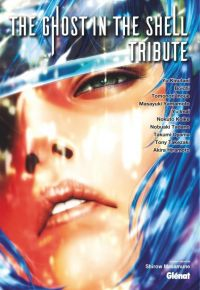 The ghost in the shell : Tribute (0), manga chez Glénat de Yamamoto, Hiramoto, Ooyama, Shirow, Takezaki, Boichi, Inoue, Tadano, Imai, Kinutani, Koike
