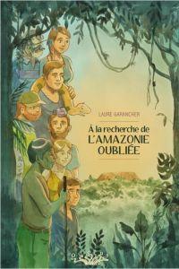 A la recherche de l'Amazonie oubliée, bd chez Delcourt de Garancher