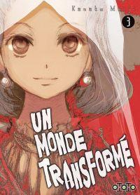 Un monde transformé T3, manga chez Ototo de Kanako