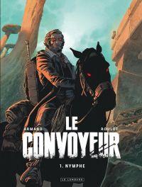 Le Convoyeur T1 : Nymphe (0), bd chez Le Lombard de Roulot, Armand