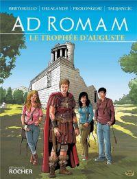 Ad Romam T1 : Le trophée d'Auguste (0), bd chez Editions du Rocher de Bertorello, Delalande, Prolongeau, Talijancic