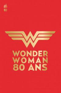 Wonder Woman 80 ans, comics chez Urban Comics de Rucka, Benett, Albuquerque, Moreci, Ayala, de Liz, Scavone, Simone, Kelly, Kerschl, Fletcher, Thompson, Moon, Larson, Scott, Sharp, Lanzing, Lafuente, Wu, Bolland, Scott, Paquette, Bellaire, Bachs, Doran, Frison, Jimenez, Rossmo, Roe, Sauvage, Takara, Han